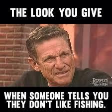 The Look Meme - fishing memes respect the fish