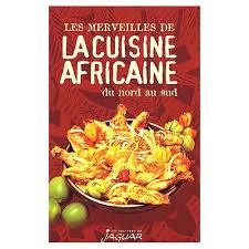 cuisine nord africaine les merveilles de la cuisine africaine du nord au sud