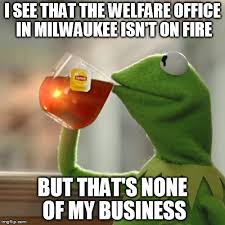 Milwaukee Meme - but thats none of my business meme imgflip