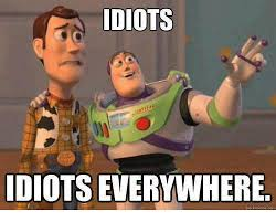 Idiot Meme - idiots idiots everywhere qulckmeme com meme on me me