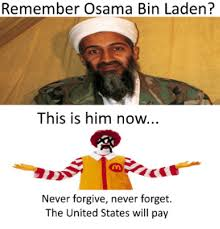 Osama Memes - remember osama bin laden this is him now never forgive never forget