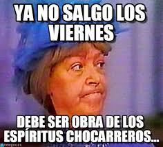 Meme Viernes - ya no salgo los viernes meme bruja del 71 meme on memegen