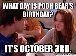 October 3rd Meme - day is pooh bear s birthday