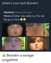 Brandon Meme - where s your neck brandon brandon bigguy twitter step aside cuz the