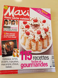 maxi cuisine recette maxi hors série cuisine 15h spécial pâtisserie les expériences