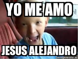 Jesus Alejandro Memes - meme personalizado yo me amo jesus alejandro 4247827