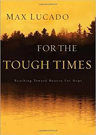 for the tough times reaching toward heaven for max lucado