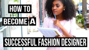 Home Fashion Design Jobs How To Become A Successful Fashion Designer 11 Tips Youtube