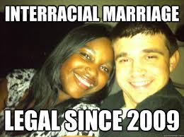 Interracial Relationship Memes - interracial marriage legal since 2009 interracial marraige