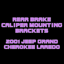 jeep grand rear brakes 2001 jeep grand laredo rear brake caliper brackets