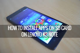 android install apps to sd card how to install apps on sd card on lenovo k3 note techniqued