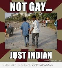 Funny Indian Meme - not gay just indian funny pictures