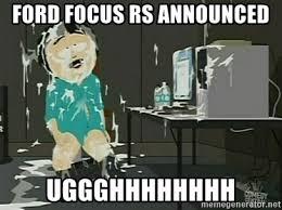 Ford Focus Meme - ford focus rs announced uggghhhhhhhh randy cum meme generator