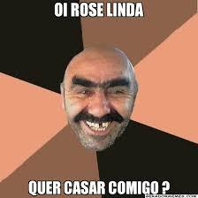 Rose Memes - oi rose linda quer casar comigo homem caipira gerador memes