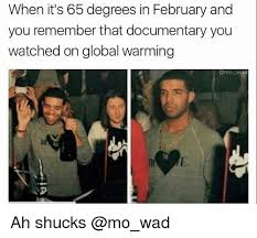 Documentary Meme - when it s 65 degrees in february and you remember that documentary