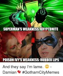 Poison Ivy Meme - superman s weakness kryptonite poison ivy s weakness rubberlips and