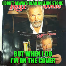 I Dont Always Meme Maker - may 2016 edition of rolling stone made an awesome meme
