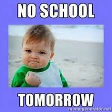 No School Meme - image result for no school tomorrow meme kids pinterest school
