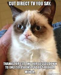 Direct Tv Meme - cut direct tv you say thanks for cutting our losses down to only