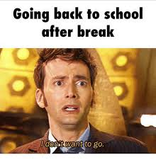 Going Back To School Memes - going back to school after break dorit want to go meme on me me