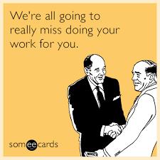 Quit Work Meme - funny farewell memes ecards someecards