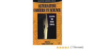 alternative jobs for journalists considering other careers alternative careers in science leaving the ivory tower cynthia