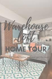 top 25 best model home decorating ideas on pinterest living home tour warehouse loft