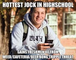 Beer Bong Meme - hottest jock in highschool gains freshmen 40 from weed cafeteria