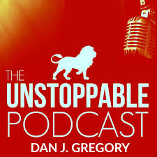 Dan Gregory The Unstoppable Podcast With Dan J Gregory Listen Via Stitcher
