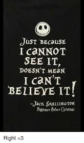 Nightmare Before Christmas Meme - just because i cannot see it doesn t mean i cant believe it jack