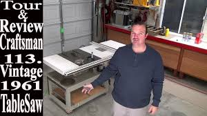 Contractor Table Saw Reviews Tour The New Vintage Craftsman Table Saw 113 Craftsman