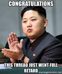 Retard Meme Generator - congratulations this thread just went full retard kim jong un