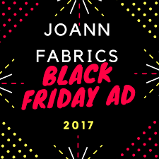 joann fabrics black friday 2017 ad preview saves money