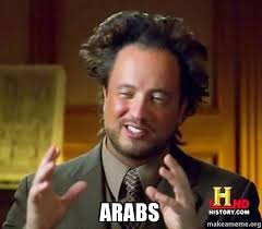 Arabs Meme - arabs ancient aliens crazy history channel guy make a meme