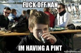Fuck You Kid Meme - fuck off nan im having a pint lazy elementary school kid make a meme