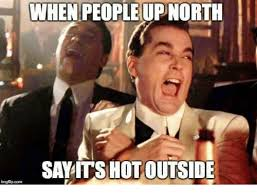 Its Hot Meme - when people upnorth say its hot outside ingtipcom say it meme on