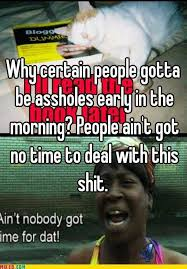 Morning People Meme - why certain people gotta be assholes early in the morning people