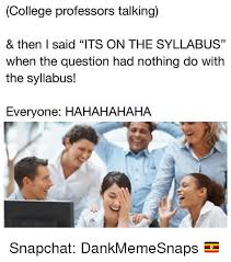 And Then I Said Meme - college professors talking then i said its on the syllabus when