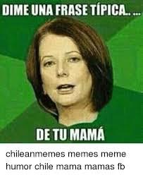 Chilean Memes - dimeunafrasetipica de tu mama chileanmemes memes meme humor chile