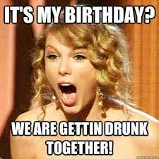 My Birthday Memes - 20 it s my birthday memes to remind your friends word porn quotes
