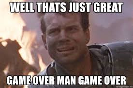 Game Over Meme - well thats just great game over man game over gameoverbill meme