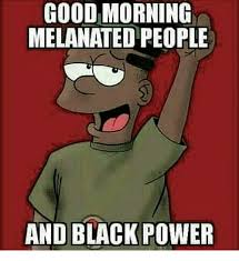 Black Power Memes - good morning melanateo people and black power meme on me me