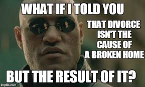 What If I Told You Potato Meme - divorce is the result of a broken home imgflip