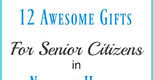 gifts for senior citizens 12 awesome gifts for seniors in nursing homes elder care issues