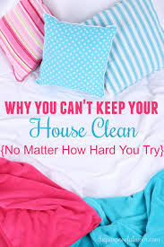 why you can u0027t keep your house clean no matter how hard you try