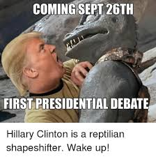 Reptilian Meme - coming sept 26th first presidential debate hillary clinton is a