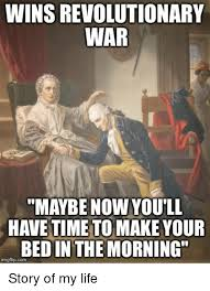 Revolutionary War Memes - wins revolutionary war maybe now you ll have time to make your bed
