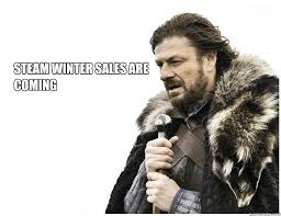 steam winter sales are coming imminent ned quickmeme