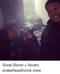 Frozen Memes - snow storm frozen snakeheadmovie crew frozen meme on esmemes com