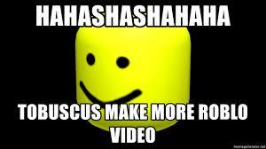 How To Make A Meme Video - hahashashahaha tobuscus make more roblo video the king oof meme